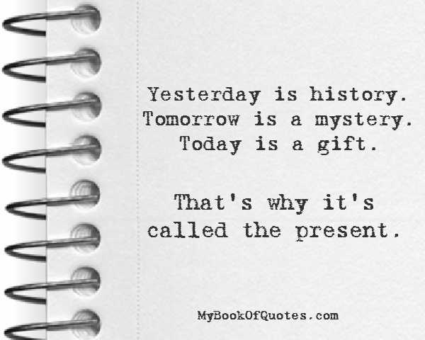 Yesterday is history Tomorrow